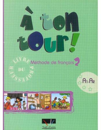 A TON TOUR 2 METHODE DE FRANCAIS A1- A2 LIVRE DU PROFFESSEUR